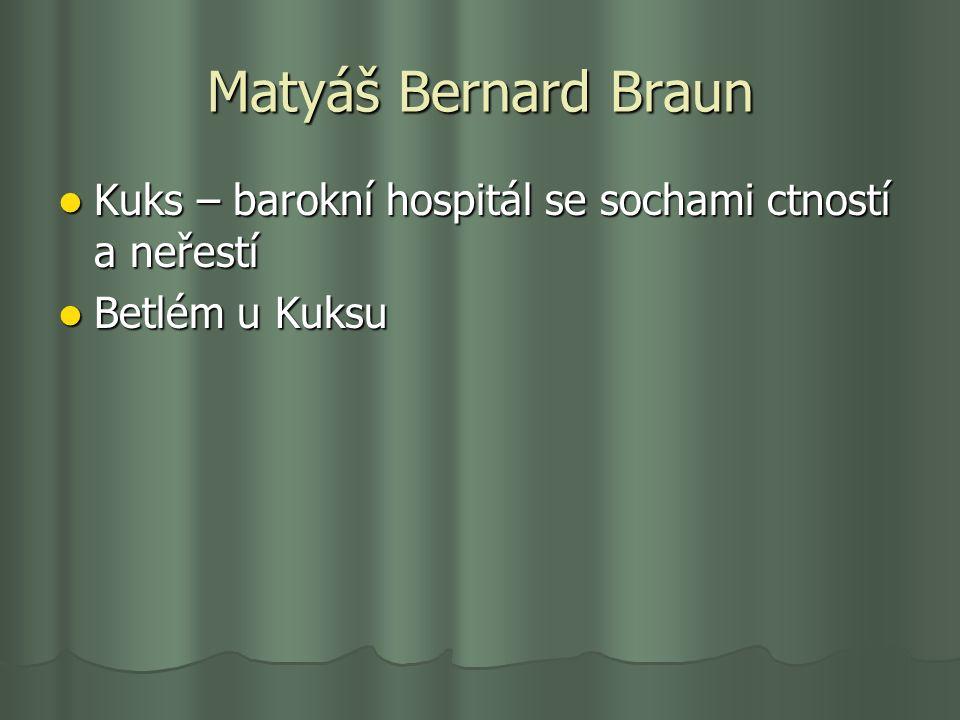 Matyáš Bernard Braun Kuks – barokní hospitál se sochami ctností a neřestí Kuks – barokní hospitál se sochami ctností a neřestí Betlém u Kuksu Betlém u
