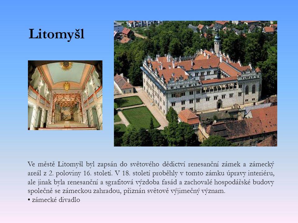 Litomyšl Ve městě Litomyšl byl zapsán do světového dědictví renesanční zámek a zámecký areál z 2.
