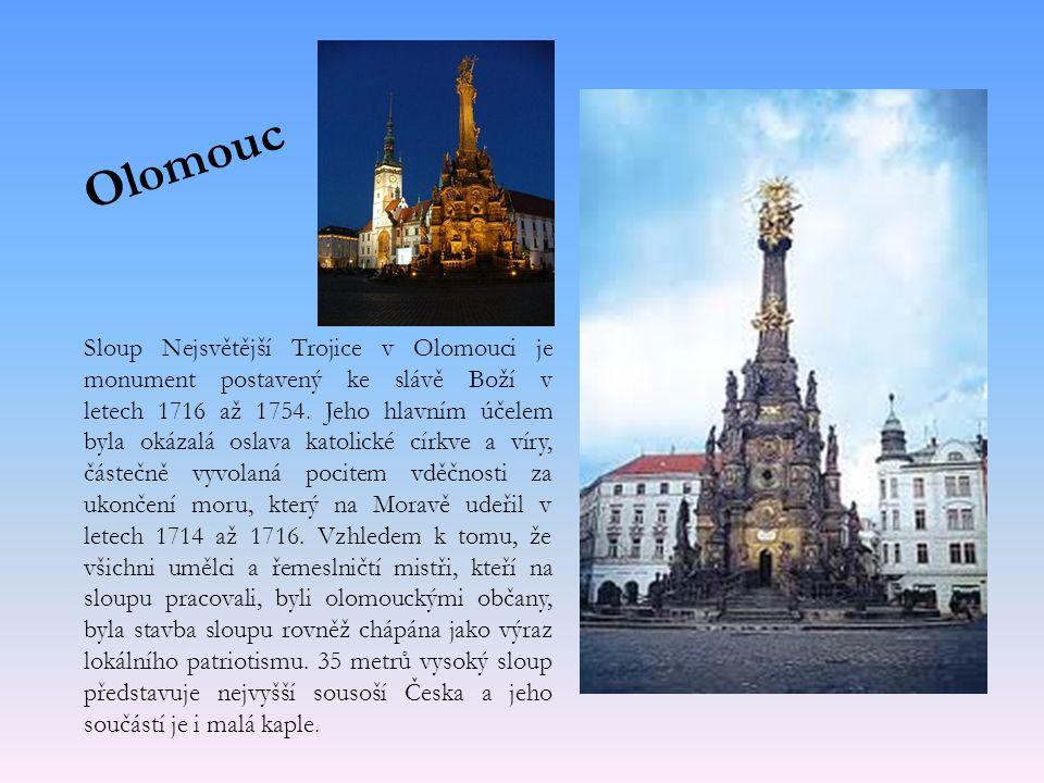 Olomouc Sloup Nejsvětější Trojice v Olomouci je monument postavený ke slávě Boží v letech 1716 až 1754.