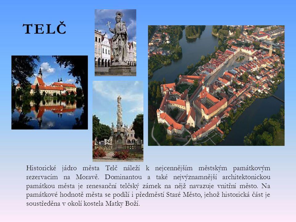 TELČ Historické jádro města Telč náleží k nejcennějším městským památkovým rezervacím na Moravě.