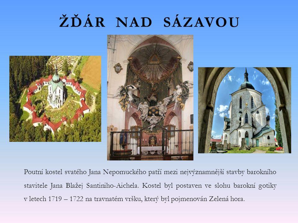 ŽĎÁR NAD SÁZAVOU Poutní kostel svatého Jana Nepomuckého patří mezi nejvýznamnější stavby barokního stavitele Jana Blažej Santiniho-Aichela.