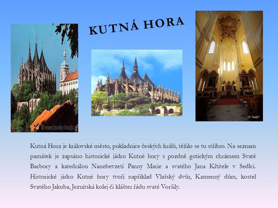 KUTNÁ HORA Kutná Hora je královské město, pokladnice českých králů, těžilo se tu stříbro.