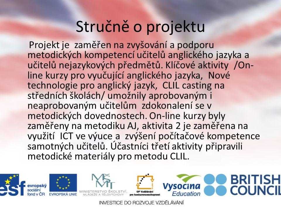 Stručně o projektu Projekt je zaměřen na zvyšování a podporu metodických kompetencí učitelů anglického jazyka a učitelů nejazykových předmětů.