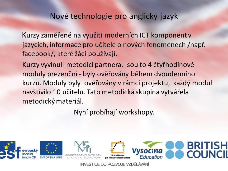 Nové technologie pro anglický jazyk K urzy zaměřené na využití moderních ICT komponent v jazycích, informace pro učitele o nových fenoménech /např.