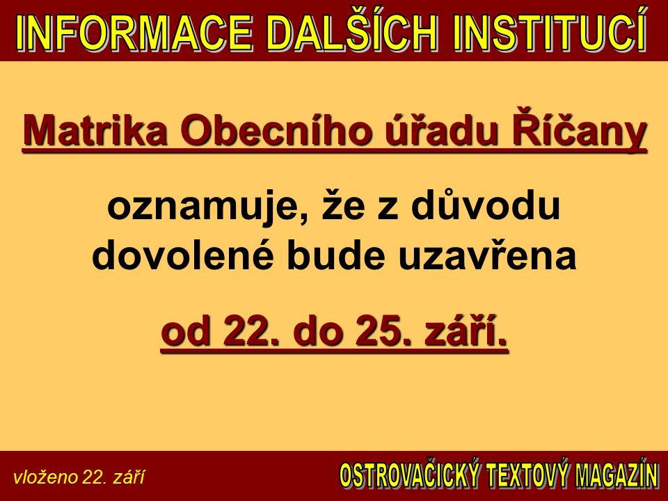 vloženo 22. září Matrika Obecního úřadu Říčany oznamuje, že z důvodu dovolené bude uzavřena od 22.