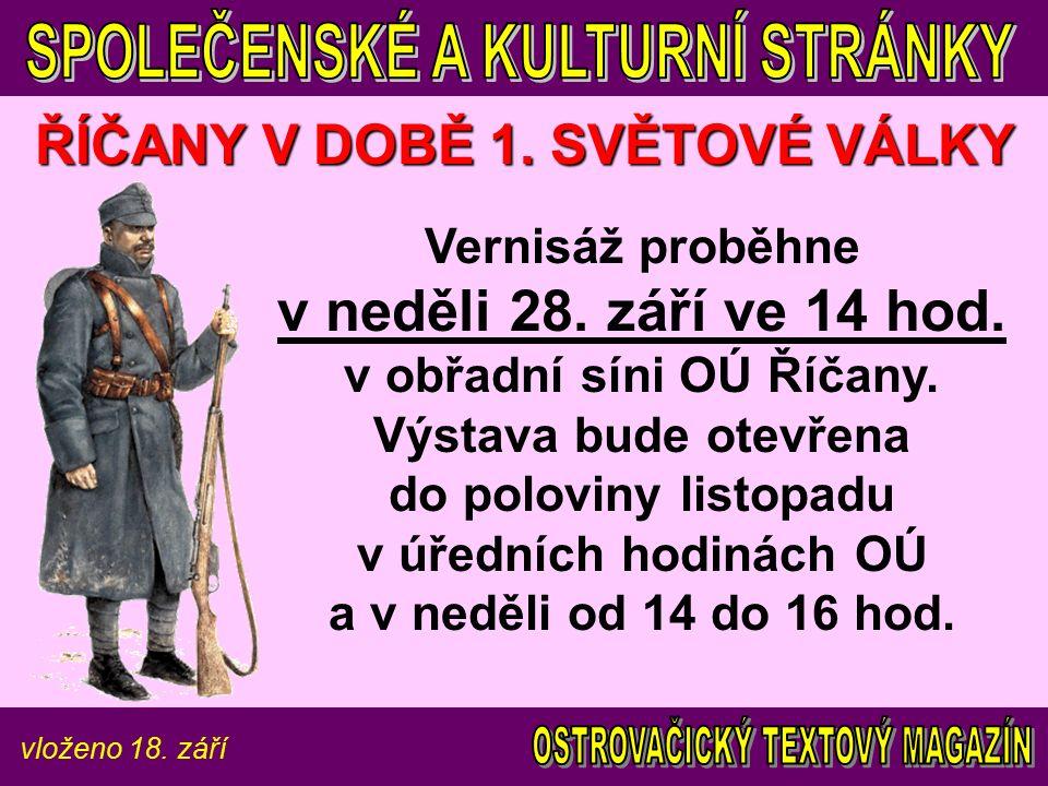vloženo 18. září ŘÍČANY V DOBĚ 1. SVĚTOVÉ VÁLKY Vernisáž proběhne v neděli 28.