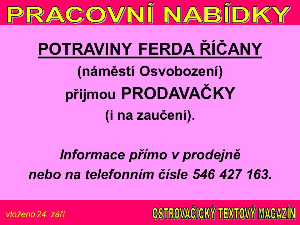 vloženo 24. září POTRAVINY FERDA ŘÍČANY (náměstí Osvobození) přijmou PRODAVAČKY (i na zaučení).