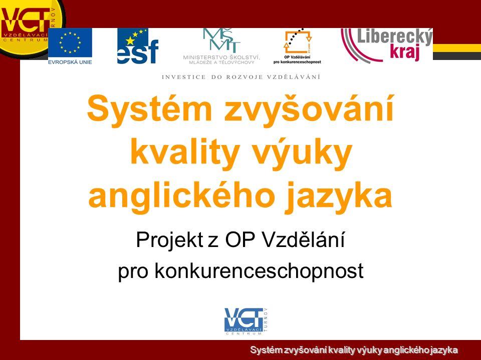 Systém zvyšování kvality výuky anglického jazyka Projekt z OP Vzdělání pro konkurenceschopnost