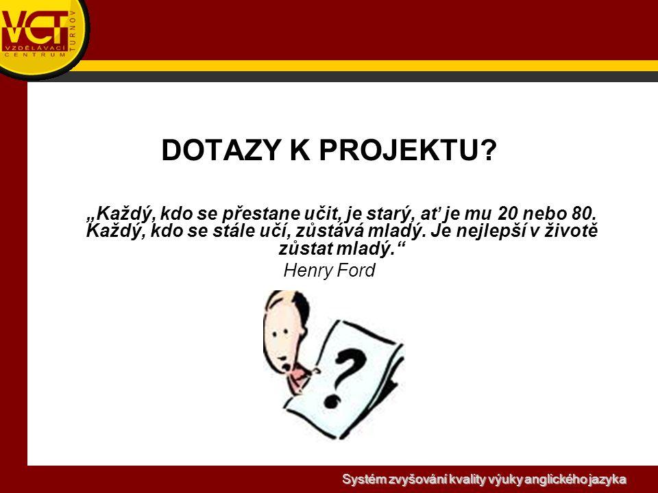 Systém zvyšování kvality výuky anglického jazyka DOTAZY K PROJEKTU.