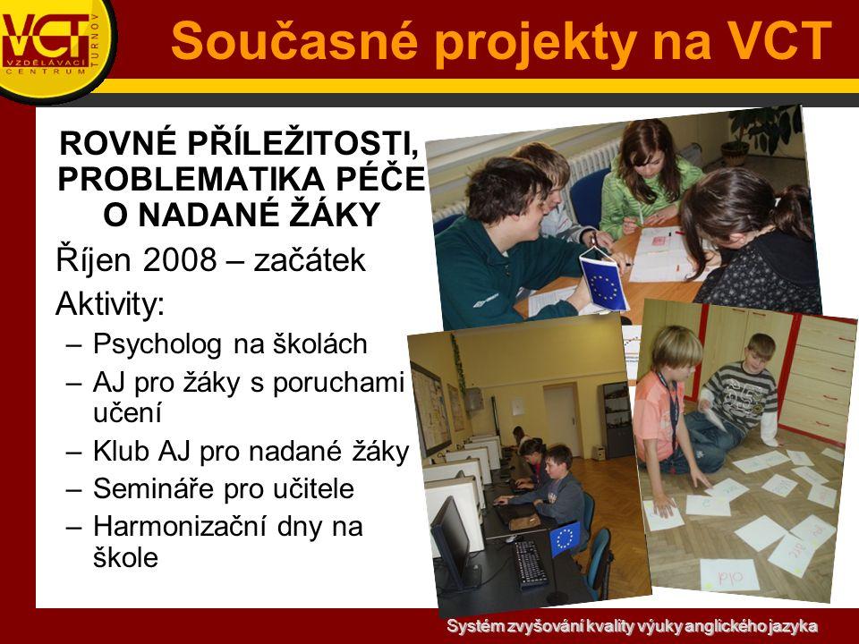 Systém zvyšování kvality výuky anglického jazyka Současné projekty na VCT SYSTÉM ZVYŠOVÁNÍ KVALITY VÝUKY ANGLICKÉHO JAZYKA říjen 2009 – červen 2012 Nositel – Vzdělávací centrum Turnov, o.p.s.