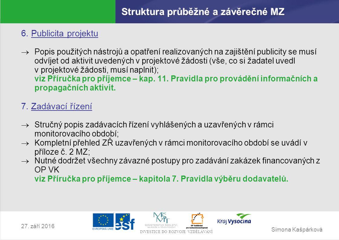 Simona Kašpárková INVESTICE DO ROZVOJE VZDĚLÁVÁNÍ 27. září 2016 6. Publicita projektu  Popis použitých nástrojů a opatření realizovaných na zajištění