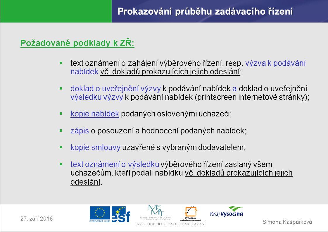 Simona Kašpárková INVESTICE DO ROZVOJE VZDĚLÁVÁNÍ 27. září 2016 Požadované podklady k ZŘ:  text oznámení o zahájení výběrového řízení, resp. výzva k