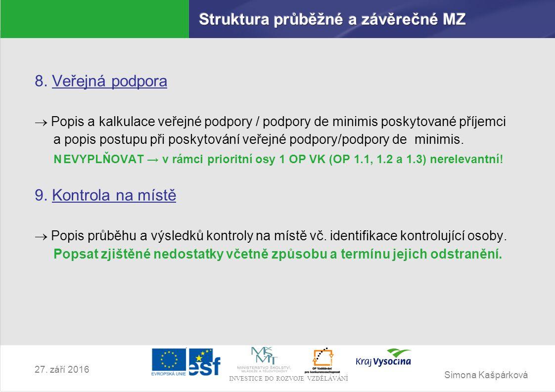 Simona Kašpárková INVESTICE DO ROZVOJE VZDĚLÁVÁNÍ 27. září 2016 8. Veřejná podpora  Popis a kalkulace veřejné podpory / podpory de minimis poskytovan