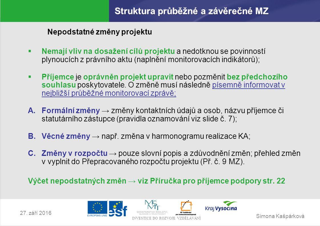 Simona Kašpárková INVESTICE DO ROZVOJE VZDĚLÁVÁNÍ 27. září 2016 Nepodstatné změny projektu  Nemají vliv na dosažení cílů projektu a nedotknou se povi