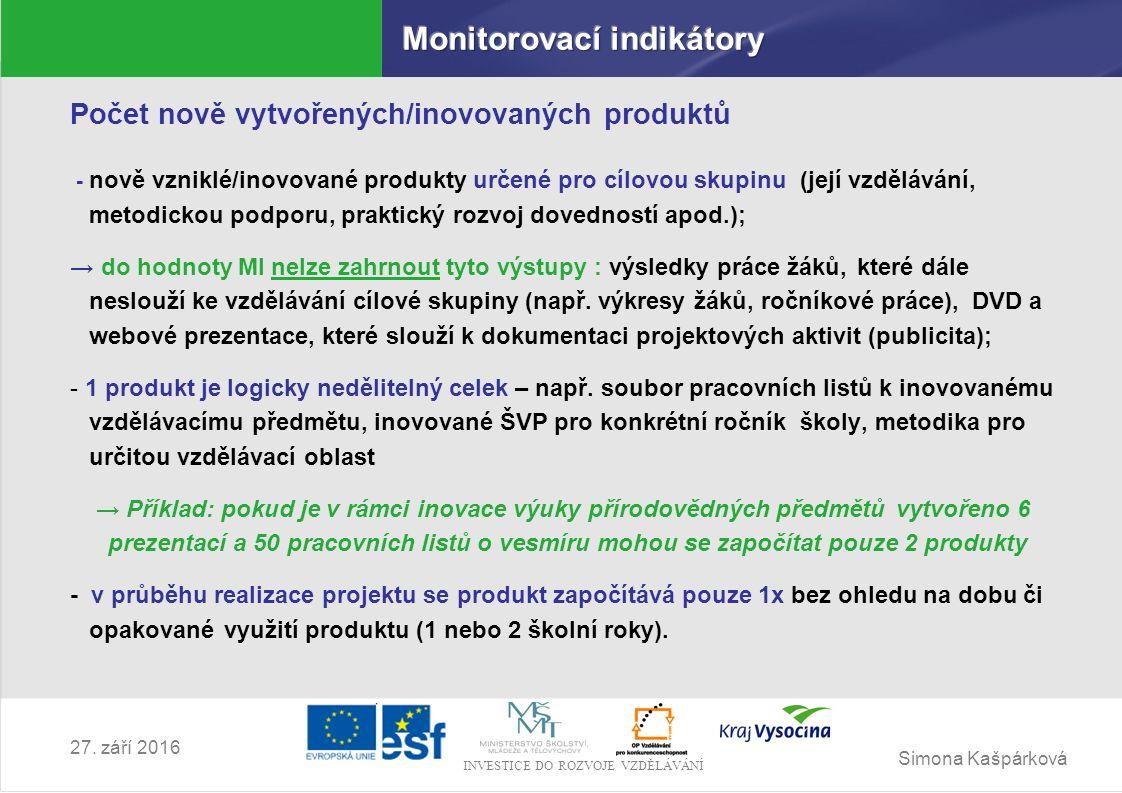 Simona Kašpárková INVESTICE DO ROZVOJE VZDĚLÁVÁNÍ 27. září 2016 Počet nově vytvořených/inovovaných produktů - nově vzniklé/inovované produkty určené p