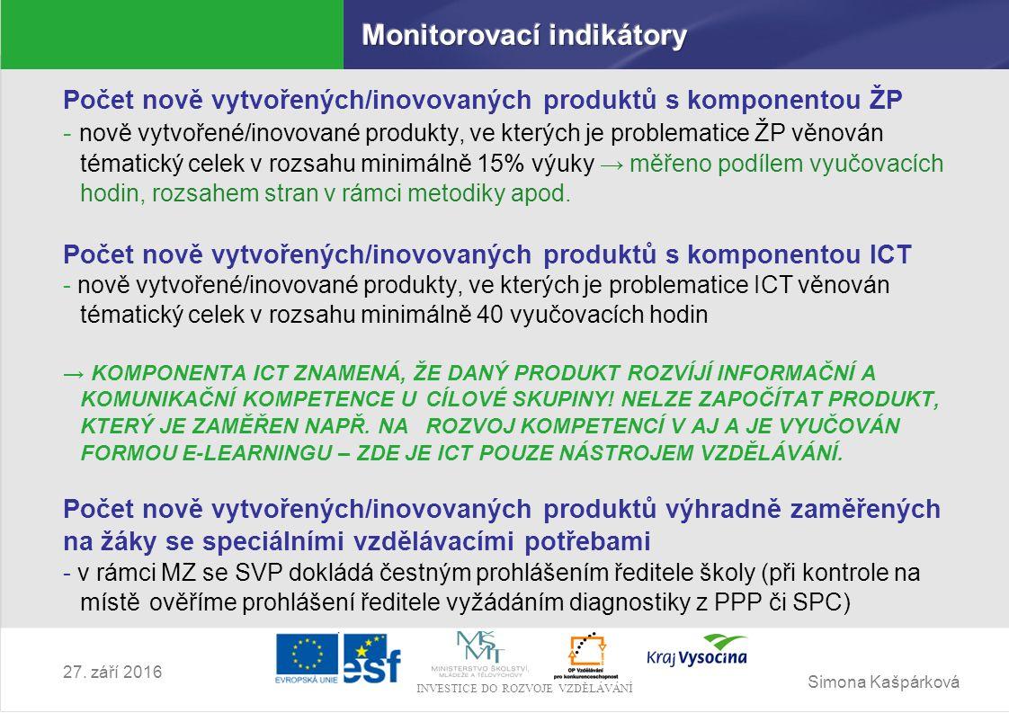 Simona Kašpárková INVESTICE DO ROZVOJE VZDĚLÁVÁNÍ 27. září 2016 Počet nově vytvořených/inovovaných produktů s komponentou ŽP - nově vytvořené/inovovan