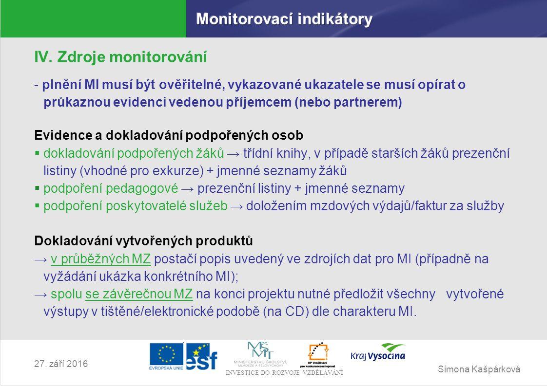 Simona Kašpárková INVESTICE DO ROZVOJE VZDĚLÁVÁNÍ 27. září 2016 IV. Zdroje monitorování - plnění MI musí být ověřitelné, vykazované ukazatele se musí