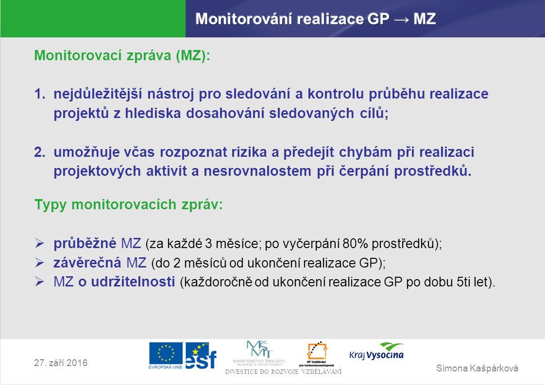 Simona Kašpárková INVESTICE DO ROZVOJE VZDĚLÁVÁNÍ 27. září 2016 Monitorovací zpráva (MZ): 1.nejdůležitější nástroj pro sledování a kontrolu průběhu re