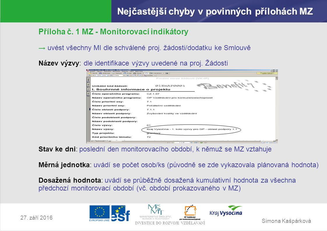 Simona Kašpárková INVESTICE DO ROZVOJE VZDĚLÁVÁNÍ 27. září 2016 Příloha č. 1 MZ - Monitorovací indikátory → uvést všechny MI dle schválené proj. žádos