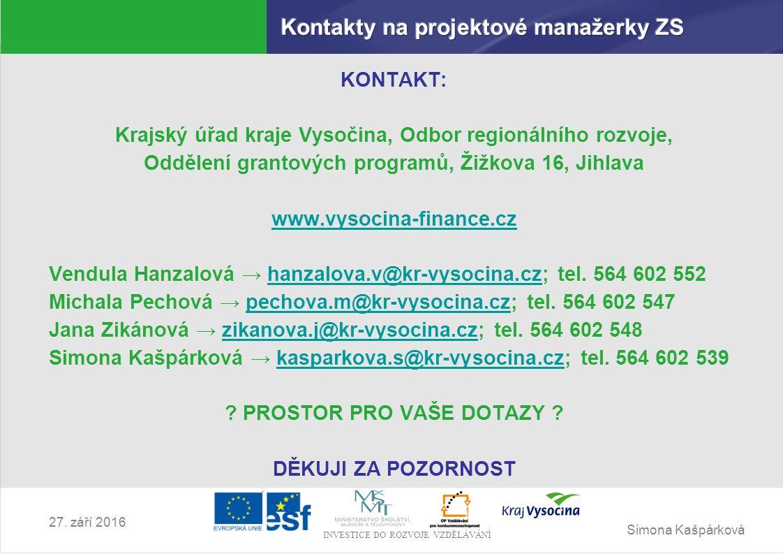 Simona Kašpárková INVESTICE DO ROZVOJE VZDĚLÁVÁNÍ 27. září 2016 KONTAKT: Krajský úřad kraje Vysočina, Odbor regionálního rozvoje, Oddělení grantových
