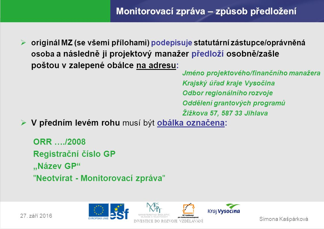 Simona Kašpárková INVESTICE DO ROZVOJE VZDĚLÁVÁNÍ 27. září 2016  originál MZ (se všemi přílohami) podepisuje statutární zástupce/oprávněná osoba a ná