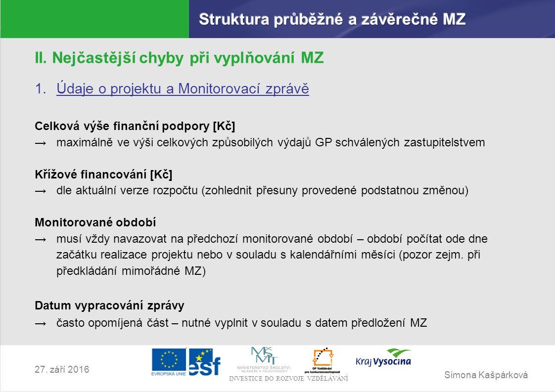 Simona Kašpárková INVESTICE DO ROZVOJE VZDĚLÁVÁNÍ 27. září 2016 II. Nejčastější chyby při vyplňování MZ 1.Údaje o projektu a Monitorovací zprávě Celko