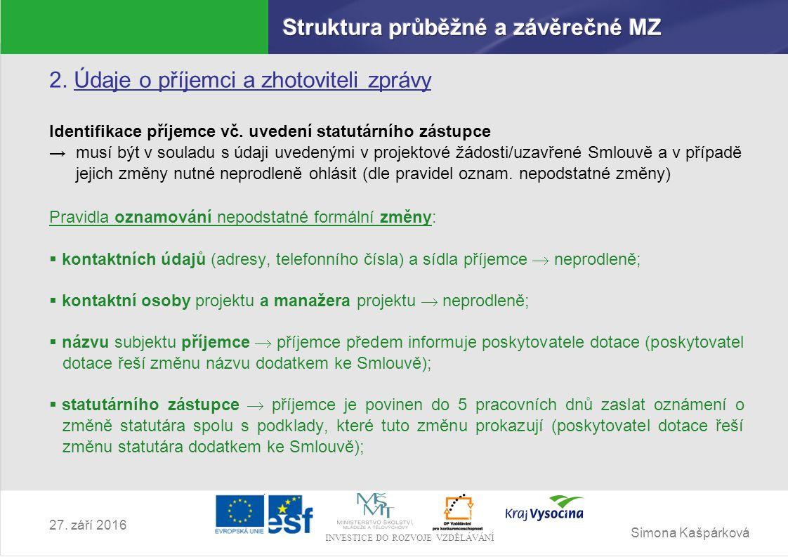 Simona Kašpárková INVESTICE DO ROZVOJE VZDĚLÁVÁNÍ 27. září 2016 2. Údaje o příjemci a zhotoviteli zprávy Identifikace příjemce vč. uvedení statutárníh