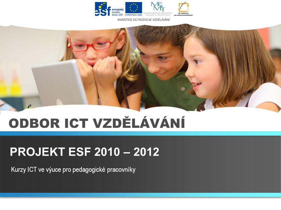 Kurzy ICT ve výuce pro pedagogické pracovníky PROJEKT ESF 2010 – 2012