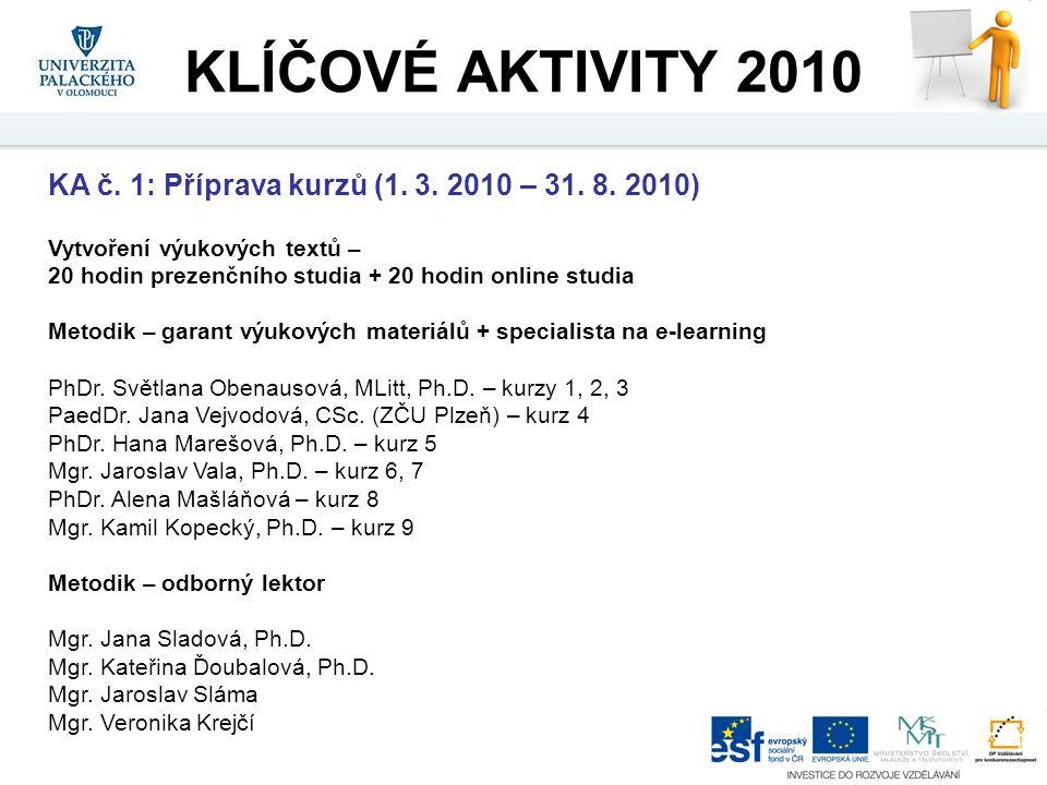 KA č. 1: Příprava kurzů (1. 3. 2010 – 31. 8. 2010) Vytvoření výukových textů – 20 hodin prezenčního studia + 20 hodin online studia Metodik – garant v
