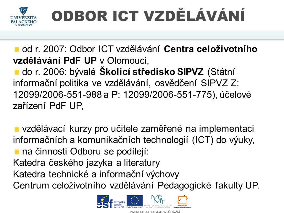 od r. 2007: Odbor ICT vzdělávání Centra celoživotního vzdělávání PdF UP v Olomouci, do r. 2006: bývalé Školicí středisko SIPVZ (Státní informační poli