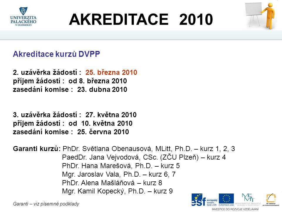 Akreditace kurzů DVPP 2. uzávěrka žádostí : 25. března 2010 příjem žádostí : od 8. března 2010 zasedání komise : 23. dubna 2010 3. uzávěrka žádostí :