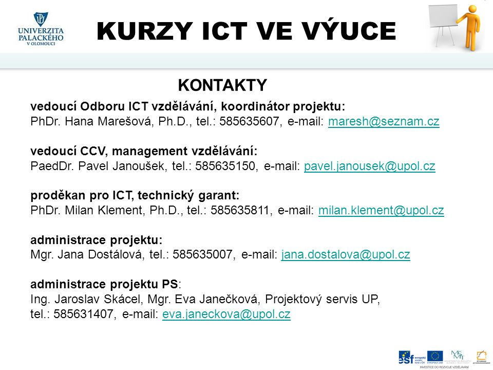 vedoucí Odboru ICT vzdělávání, koordinátor projektu: PhDr. Hana Marešová, Ph.D., tel.: 585635607, e-mail: maresh@seznam.czmaresh@seznam.cz vedoucí CCV