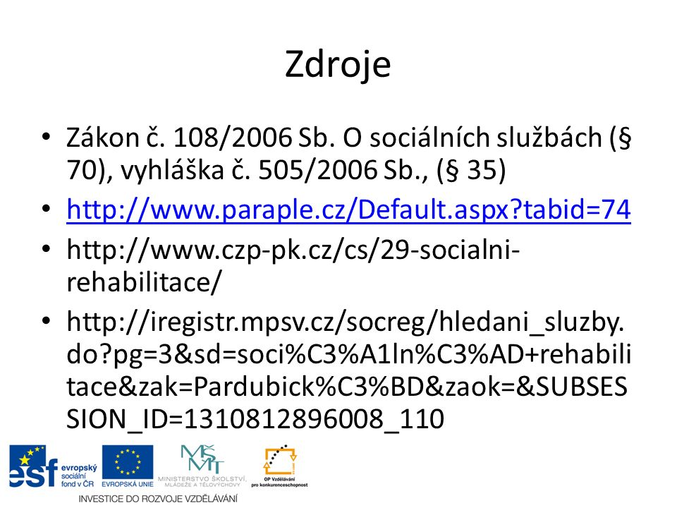 Zdroje Zákon č. 108/2006 Sb. O sociálních službách (§ 70), vyhláška č. 505/2006 Sb., (§ 35) http://www.paraple.cz/Default.aspx?tabid=74 http://www.czp