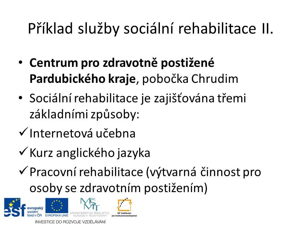 Příklad služby sociální rehabilitace II. Centrum pro zdravotně postižené Pardubického kraje, pobočka Chrudim Sociální rehabilitace je zajišťována třem