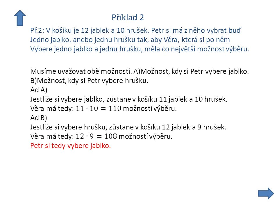 Příklad 2 Př.2: V košíku je 12 jablek a 10 hrušek. Petr si má z něho vybrat buď Jedno jablko, anebo jednu hrušku tak, aby Věra, která si po něm Vybere