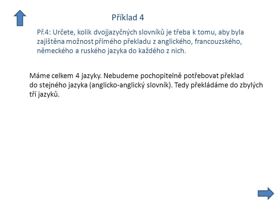 Příklad 4 Př.4: Určete, kolik dvojjazyčných slovníků je třeba k tomu, aby byla zajištěna možnost přímého překladu z anglického, francouzského, německého a ruského jazyka do každého z nich.