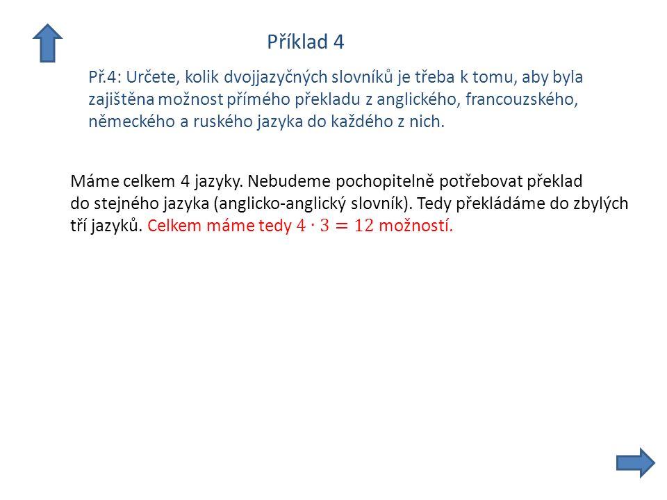 Příklad 4 Př.4: Určete, kolik dvojjazyčných slovníků je třeba k tomu, aby byla zajištěna možnost přímého překladu z anglického, francouzského, německé