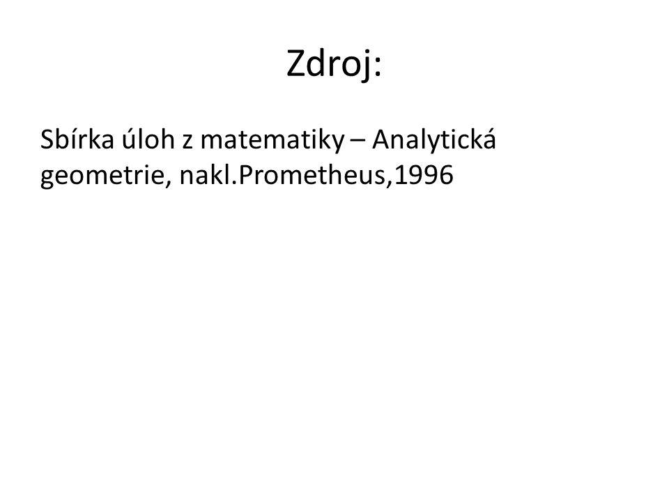 Zdroj: Sbírka úloh z matematiky – Analytická geometrie, nakl.Prometheus,1996