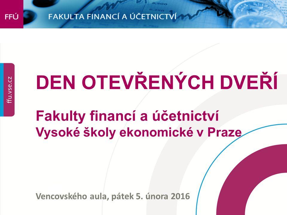 DEN OTEVŘENÝCH DVEŘÍ Fakulty financí a účetnictví Vysoké školy ekonomické v Praze Vencovského aula, pátek 5.
