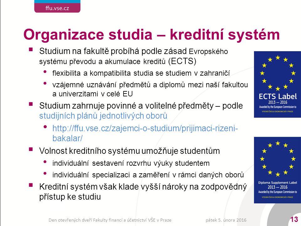  Studium na fakultě probíhá podle zásad Evropského systému převodu a akumulace kreditů (ECTS) flexibilita a kompatibilita studia se studiem v zahraničí vzájemné uznávání předmětů a diplomů mezi naší fakultou a univerzitami v celé EU  Studium zahrnuje povinné a volitelné předměty – podle studijních plánů jednotlivých oborů http://ffu.vse.cz/zajemci-o-studium/prijimaci-rizeni- bakalar/  Volnost kreditního systému umožňuje studentům individuální sestavení rozvrhu výuky studentem individuální specializaci a zaměření v rámci daných oborů  Kreditní systém však klade vyšší nároky na zodpovědný přístup ke studiu pátek 5.