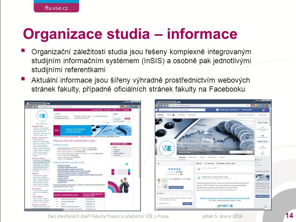  Organizační záležitosti studia jsou řešeny komplexně integrovaným studijním informačním systémem (InSIS) a osobně pak jednotlivými studijními referentkami  Aktuální informace jsou šířeny výhradně prostřednictvím webových stránek fakulty, případně oficiálních stránek fakulty na Facebooku pátek 5.