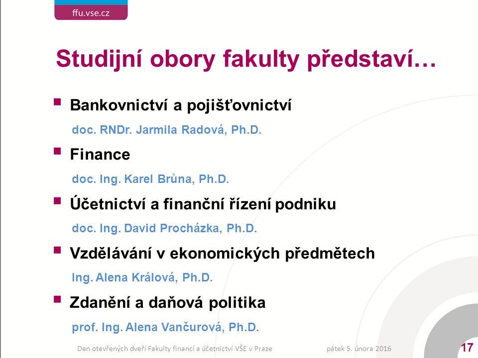 Studijní obory fakulty představí…  Bankovnictví a pojišťovnictví doc. RNDr. Jarmila Radová, Ph.D.  Finance doc. Ing. Karel Brůna, Ph.D.  Účetnictví