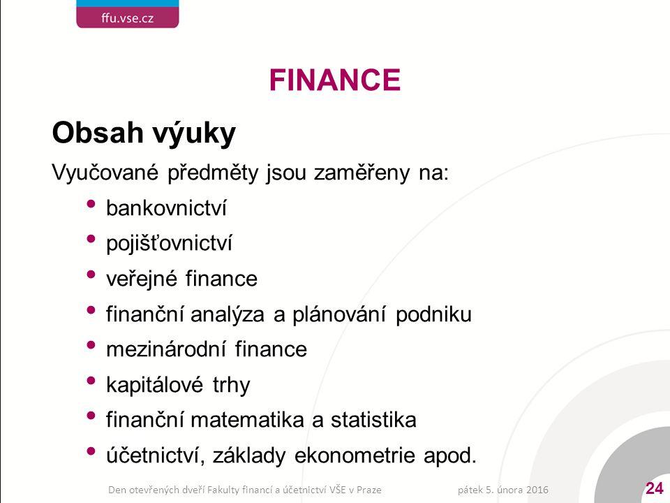 Obsah výuky Vyučované předměty jsou zaměřeny na: bankovnictví bankovnictví pojišťovnictví pojišťovnictví veřejné finance veřejné finance finanční analýza a plánování podniku finanční analýza a plánování podniku mezinárodní finance mezinárodní finance kapitálové trhy kapitálové trhy finanční matematika a statistika finanční matematika a statistika účetnictví, základy ekonometrie apod.