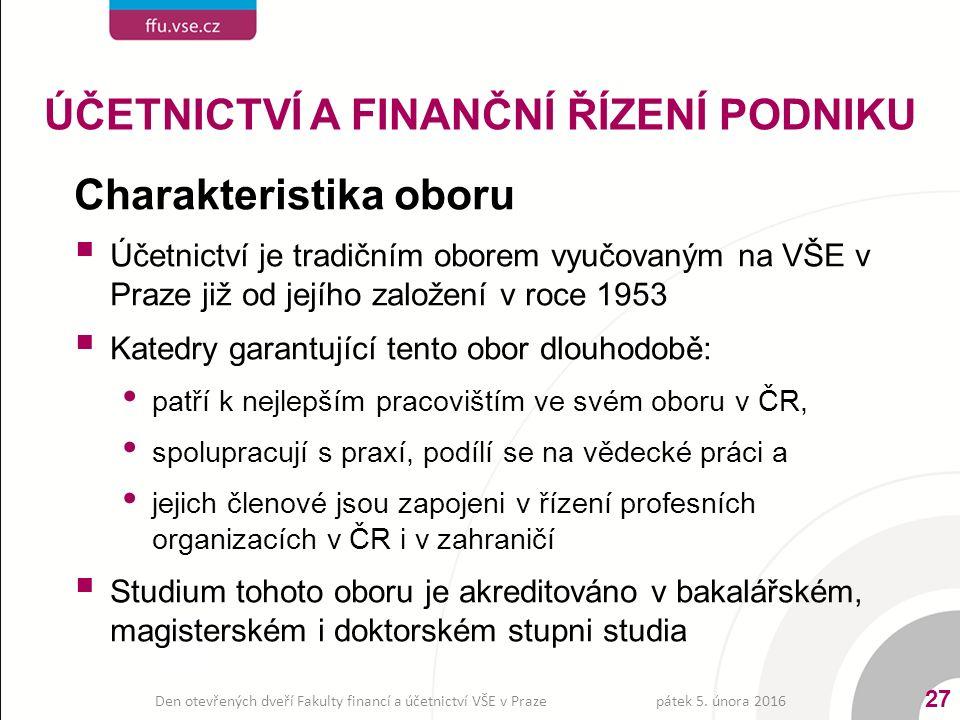 Charakteristika oboru  Účetnictví je tradičním oborem vyučovaným na VŠE v Praze již od jejího založení v roce 1953  Katedry garantující tento obor d