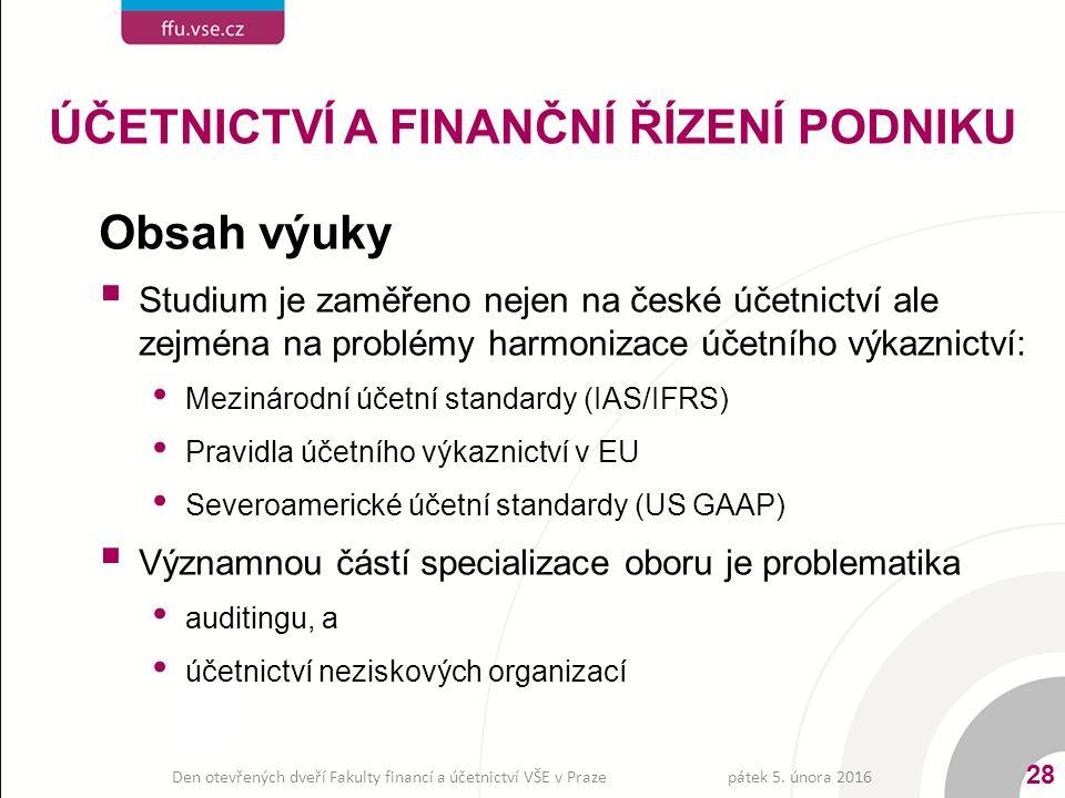 Obsah výuky  Studium je zaměřeno nejen na české účetnictví ale zejména na problémy harmonizace účetního výkaznictví: Mezinárodní účetní standardy (IA