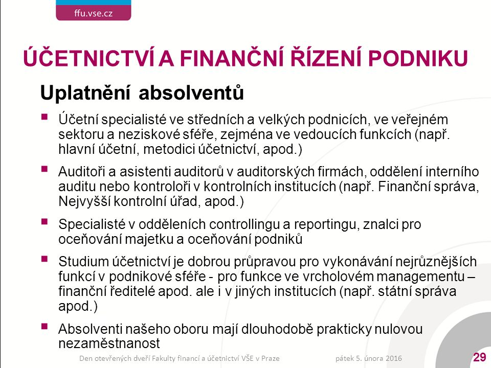 Uplatnění absolventů  Účetní specialisté ve středních a velkých podnicích, ve veřejném sektoru a neziskové sféře, zejména ve vedoucích funkcích (např.