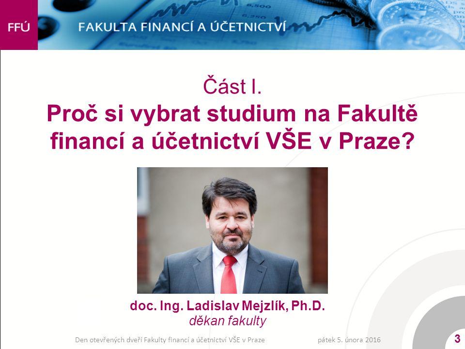 Část I. Proč si vybrat studium na Fakultě financí a účetnictví VŠE v Praze? pátek 5. února 2016 3 Den otevřených dveří Fakulty financí a účetnictví VŠ