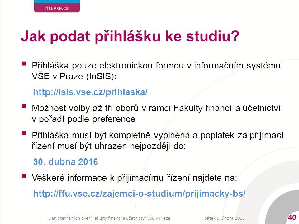 Jak podat přihlášku ke studiu?  Přihláška pouze elektronickou formou v informačním systému VŠE v Praze (InSIS): http://isis.vse.cz/prihlaska/  Možno