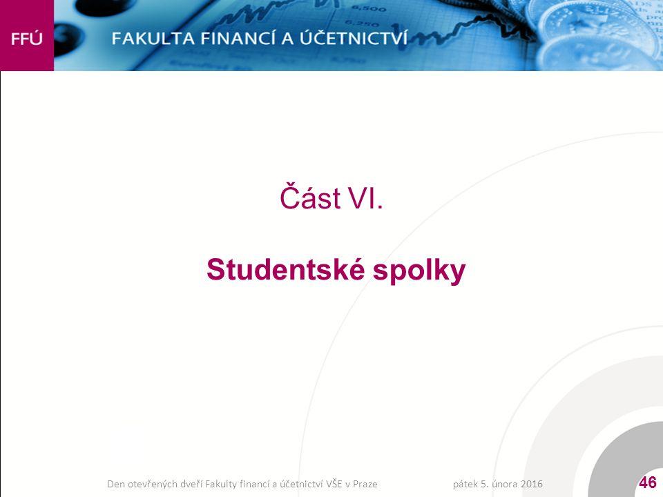 Část VI. Studentské spolky pátek 5. února 2016 46 Den otevřených dveří Fakulty financí a účetnictví VŠE v Praze