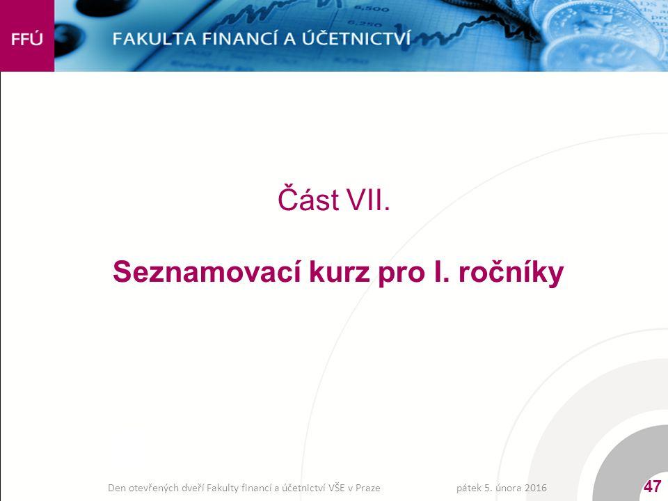 Část VII. Seznamovací kurz pro I. ročníky pátek 5. února 2016 47 Den otevřených dveří Fakulty financí a účetnictví VŠE v Praze